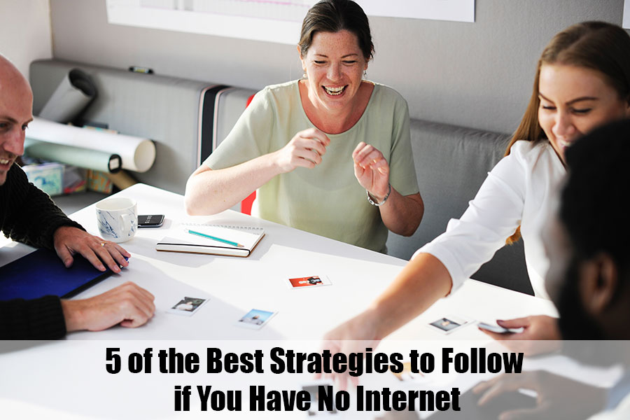5 of the Best Strategies to Follow if You Have No Internet