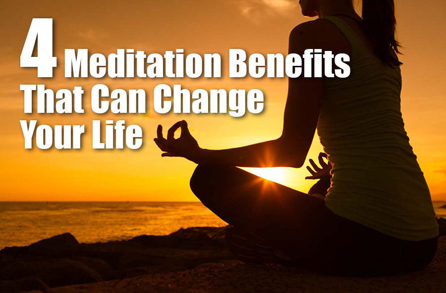 4 Meditation Benefits That Can Change Your Life