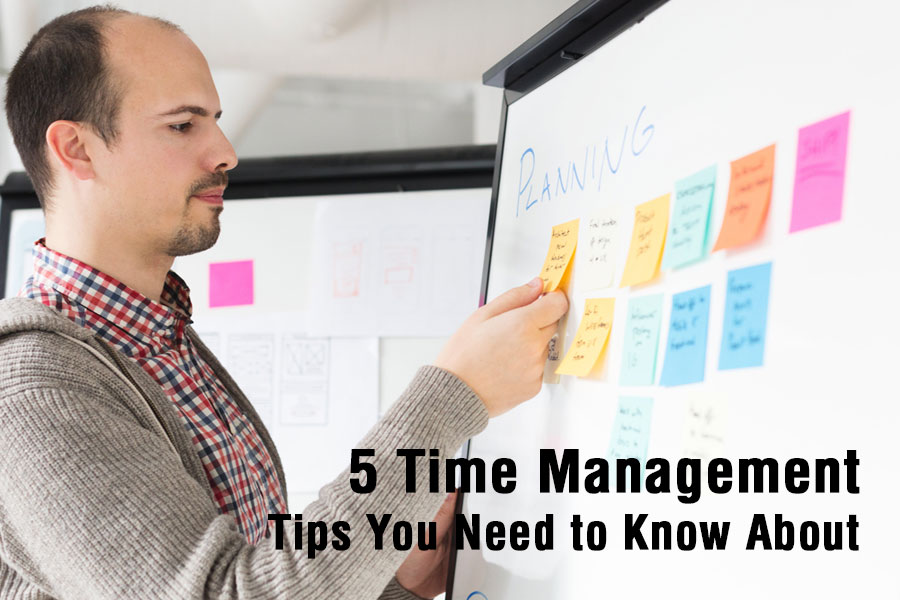5 Time Management Tips You Need to Know About