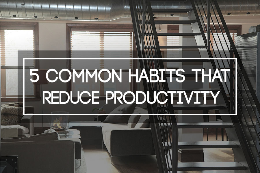 5 Common Habits That Reduce Productivity